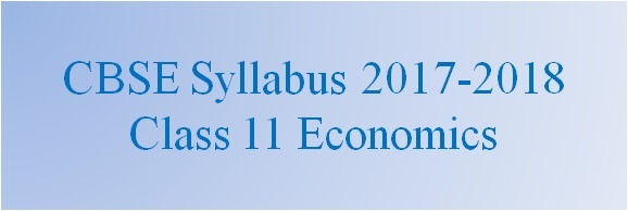 CBSE Class 11 Economics Syllabus 2017-2018