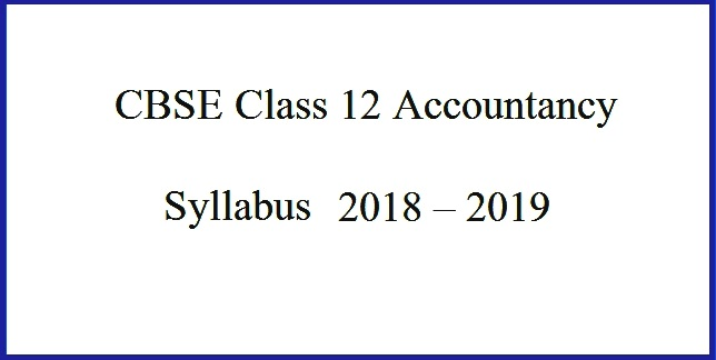 CBSE Syllabus 2018 - 2019 for Class 12 Accountancy