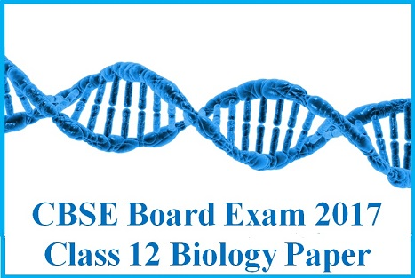 Download CBSE Board Exam 2017: Class 12 Biology Question Paper