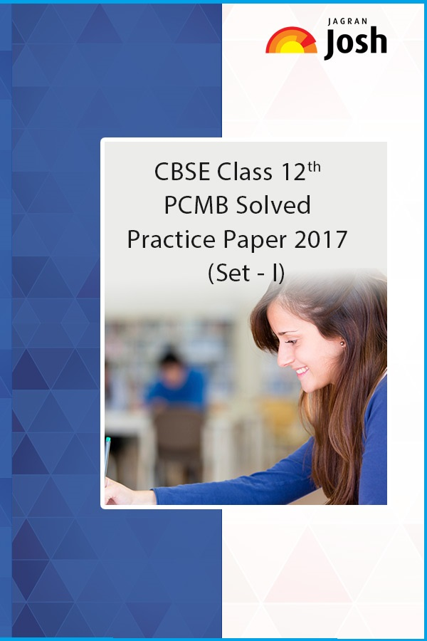 CBSE Class 12th Baord Exam 2017: Physics Chemistry Maths Biology Solved Practice Papers