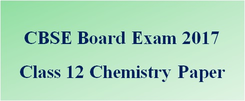 CBSE Class 12 Chemistry Question Paper 2017