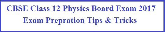 CBSE Class 12 Physics Board Exam 2017, Last Minute Tips & Strategy