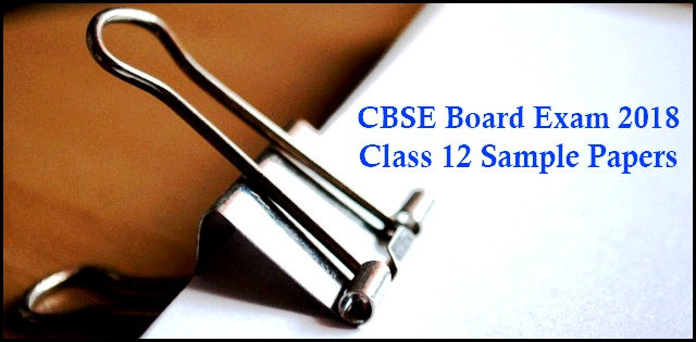 CBSE Class 12 Sample Paper 2018: All Subjects