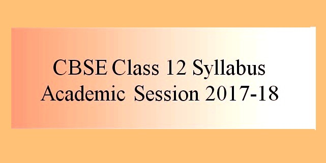 CBSE Class 12 Syllabus 2017-2018: All Subjects