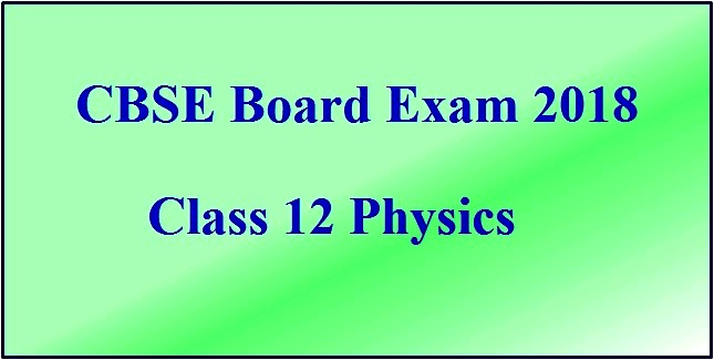 cbse class 12 physics board exam 2018 paper analysis and review