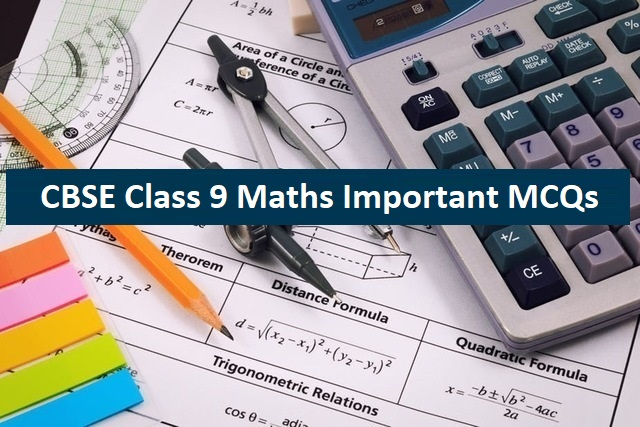 CBSE Class 9 Maths Exam 2020: Chapter-wise Important MCQs with Answers in PDF