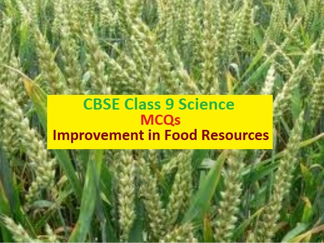 CBSE Class 9 Science Important MCQs from Chapter 15 Improvement in Food Resources for Annual Exam 2020