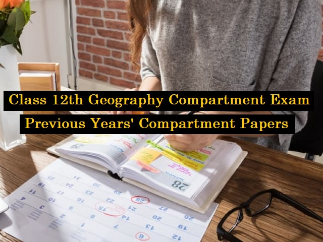 CBSE Class 12 Compartment  test 2020: Check Previous Year Papers of Geography Compartment Exams (2019-2015)