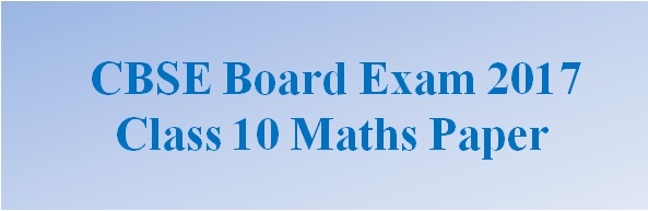 CBSE Board Exam 2017, Class 10 SA 2 Maths Question Paper