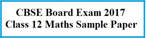 Download CBSE Class 12 Mathematics Sample Paper 2017