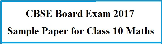 CBSE Sample Paper for Class 10 Maths 2017 Board Exam