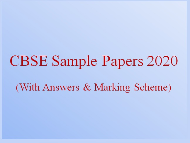 CBSE Sample Papers 2020 & Marking Scheme for 10th, 12th
