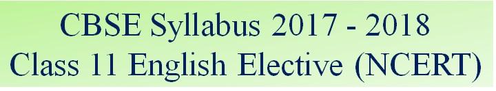 CBSE Class 11 English Elective (NCERT) Syllabus 2017 – 2018
