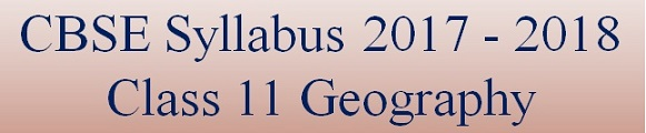 Download CBSE Class 11 Geography Syllabus 2017 – 2018