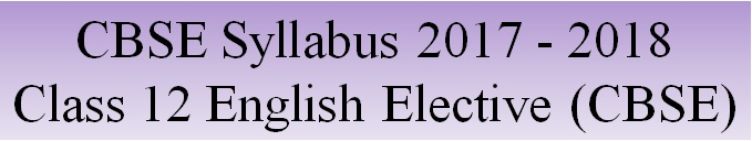 Download CBSE Class 12 English Elective (CBSE) Syllabus 2017 - 2018