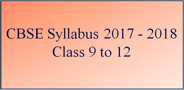 CBSE Syllabus 2017 - 2018: Classes 9th, 10th, 11th and 12th