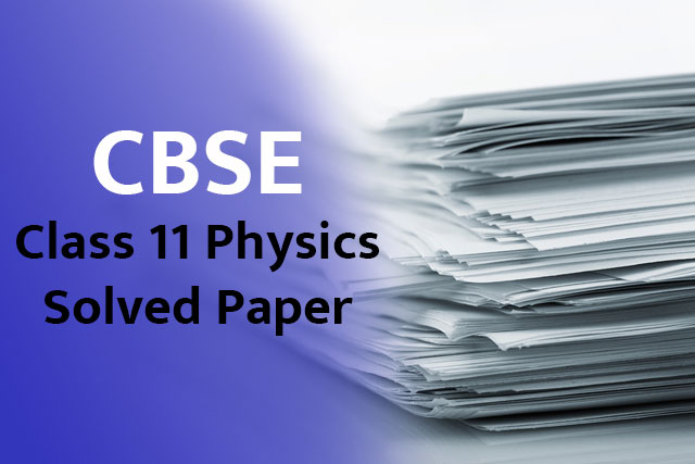 CBSE Solved Paper for Class 11 Physics 2018 Exam