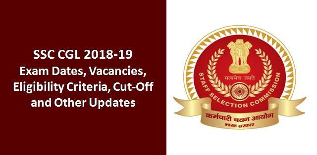 SSC CGL 2018-19: Exam Date, Vacancies, Eligibility Criteria and Cut-Off