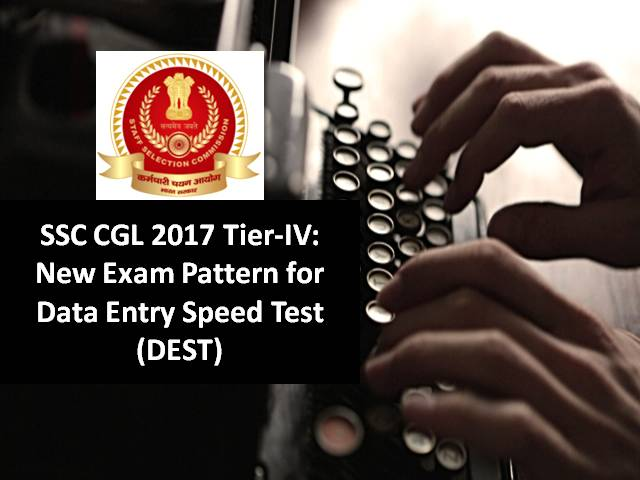 SSC CGL 2017 Tier-IV: New Exam Pattern for Data Entry Speed Test (DEST)