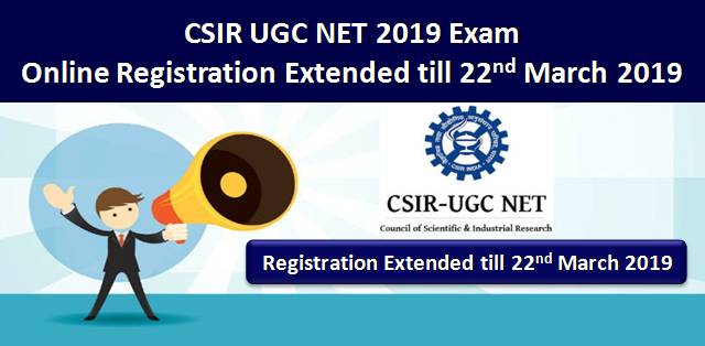 CSIR UGC NET 2019 Online Registration Date Extended till 22nd March 2019