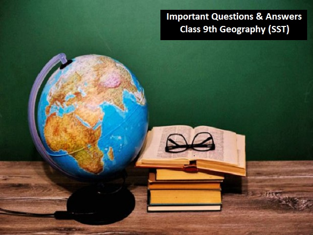 Class 9th Chapter-wise Important Questions & Answers of Geography