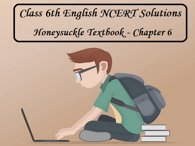 NCERT Solutions for Class 6 English - Honeysuckle Textbook (Prose)- Chapter 6: Who I am