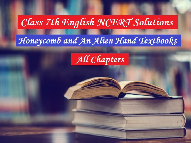 NCERT Solutions for Class 7 English Honeycomb & An Alien Hand Textbooks - All Chapters (Prose & Poetry)