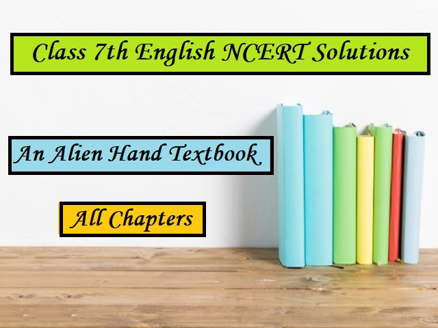 NCERT Solutions for Class 7 English: An Alien Hand Textbook - All Chapters