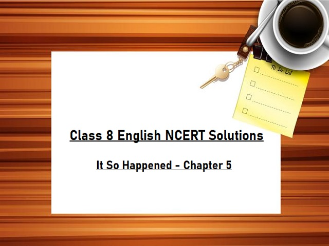 NCERT Solutions for Class 8 English - It So Happened Textbook- Chapter 5