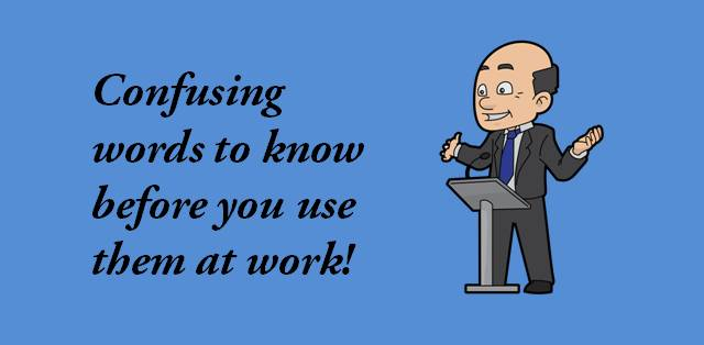 Confusing words to know before you use them at work