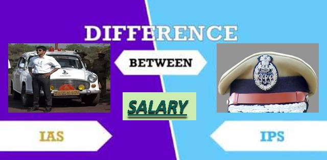 Difference in the salary of an IAS and IPS