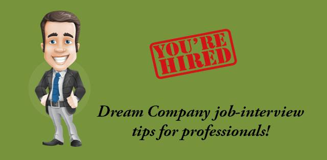 Dream Company job-interview tips for professionals