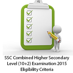 SSC Combined Higher Secondary Level 10+2 Examination 2015 Eligibility Criteria