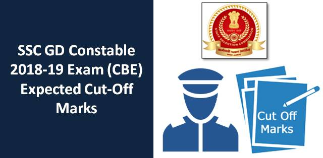 SSC GD Constable 2018-19 CBE Expected Cut-Off Marks & Result Date