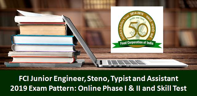 FCI 2019 Exam Pattern: JE, Steno, Typist and Assistant Online Phase I & II and Skill Test