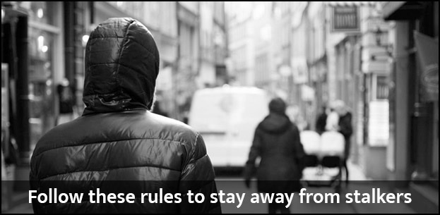 Follow these rules to stay away from stalkers