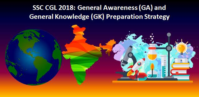 SSC CGL 2018 General Awareness (GA) and General Knowledge (GK) Preparation Strategy