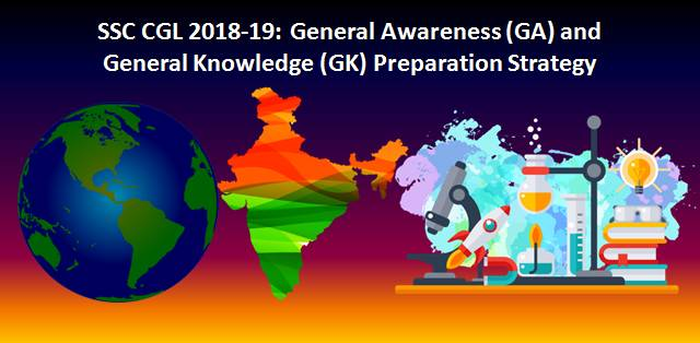 SSC CGL 2018-19 General Awareness (GA) and General Knowledge (GK) Preparation Strategy