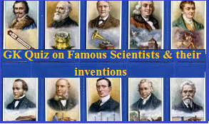GK Quiz on Famous Scientists and their inventions