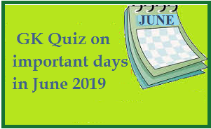 GK Quiz on important days in June 2019