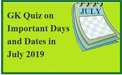 GK Quiz on Important Days in July 2019