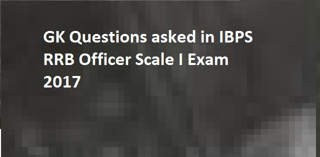 GA Questions asked in IBPS RRB Officer Scale I Exam 2017