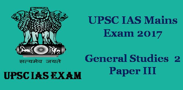 IAS Mains Exam 2017 General Studies 2 Paper III