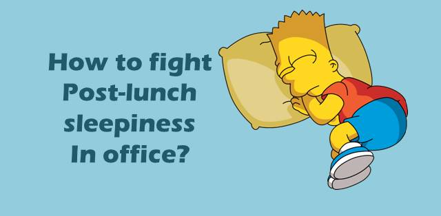 Avoiding Post-Lunch sleepiness at Office