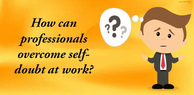 How can professionals overcome self doubt at work