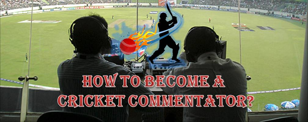 Do You Want To Become A Cricket Commentator This Is The Complete Road Map