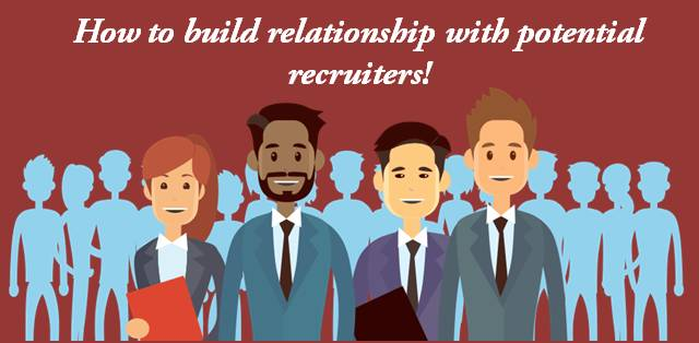 How to build relationships with potential recruiters