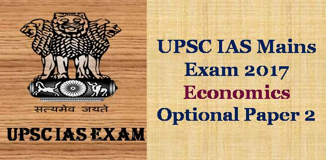 IAS Mains Exam 2017 Economics Optional Paper 2