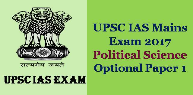 IAS Mains Exam 2017 Political Science and International Relations Optional Paper 1