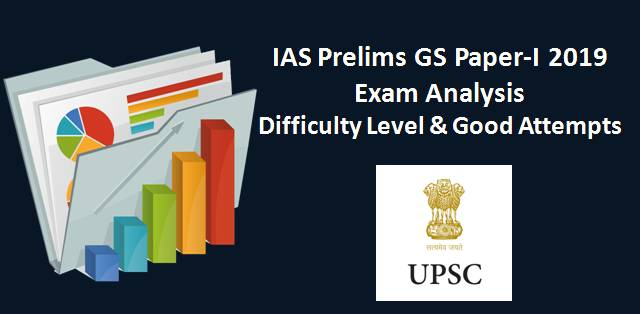 UPSC IAS Prelims GS Paper-I 2019 Exam Analysis: Difficulty Level & Good Attempts